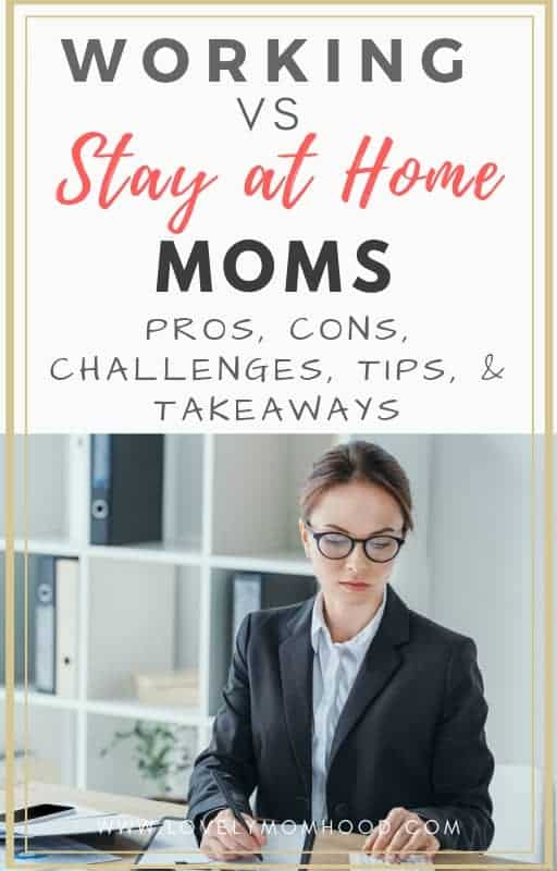 Ever wonder which is better? Being a working mom vs stay at home mom. Find out... Pros, Cons, Challenges, Tips and Takeaways f a for a working mom and a stay at home mom. #sahm #workingmom #stayathomemom