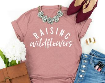 Raising Wildflowers Mom Shirt